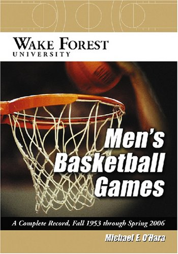 9780786432684: Wake Forest University Men's Basketball Games: A Complete Record, Fall 1953 Through Spring 2006