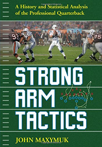 9780786432776: Strong Arm Tactics: A Historical and Statistical Analysis of the Professional Quarterback