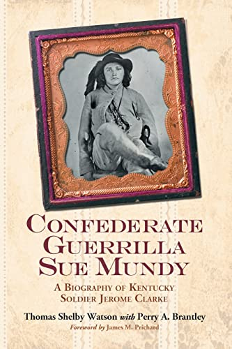 9780786432806: Confederate Guerrilla Sue Mundy: A Biography of Kentucky Soldier Jerome Clarke