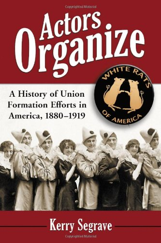 9780786432837: Actors Organize: A History of Union Formation Efforts in America, 1880-1919