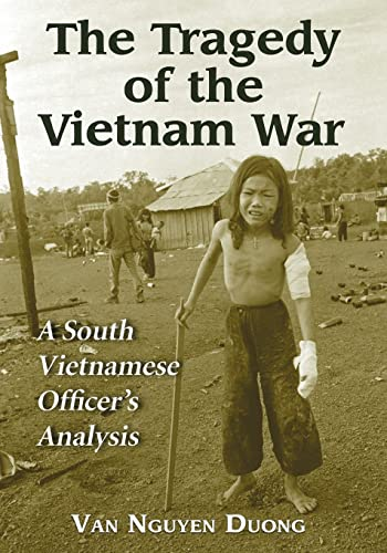 TRAGEDY OF THE VIETNAM WAR: A South Vietnamese Officer's Analysis: Van Nguyen Duong