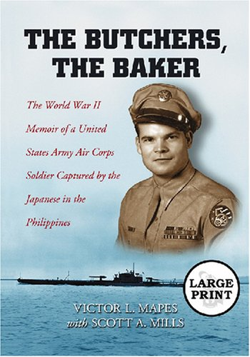 9780786433179: The Butchers, the Baker: The World War II Memoir of a United States Army Air Corps Soldier Captured by the Japanese in the Philippines [LARGE PRINT]