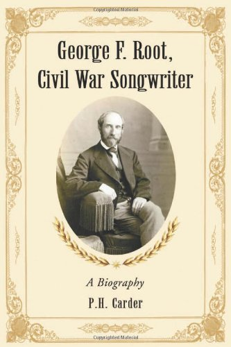 9780786433742: George F. Root, Civil War Songwriter: A Biography