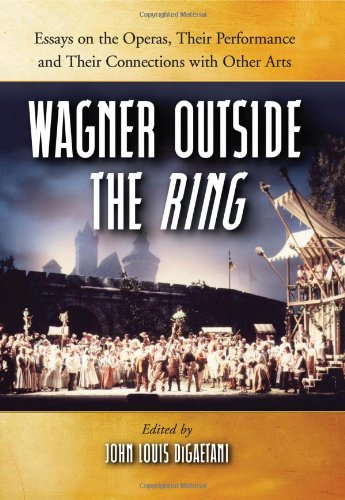 9780786434008: Wagner Outside the Ring: Essays on the Operas, Their Performance and Their Connections with Other Arts
