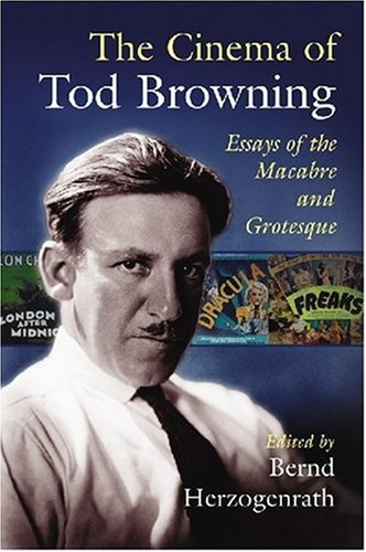 9780786434473: The Cinema of Tod Browning: Essays of the Macabre and Grotesque