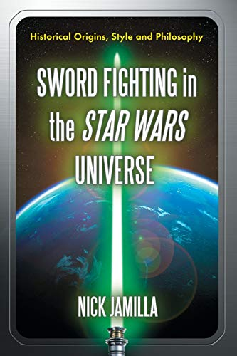 9780786434619: Sword Fighting in the Star Wars Universe: Historical Origins, Style and Philosophy
