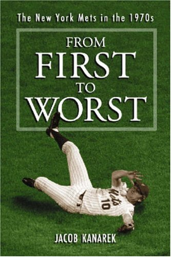 From First To Worst: The New York Mets, 1973-1977: JACOB KANAREK