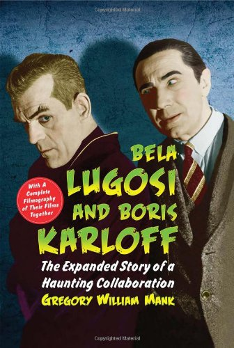 9780786434800: Bela Lugosi and Boris Karloff: The Expanded Story of a Haunting Collaboration, with a Complete Filmography of Their Films Together