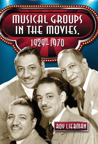 Musical Groups in the Movies, 1929-1970 (Paperback): Roy Liebman