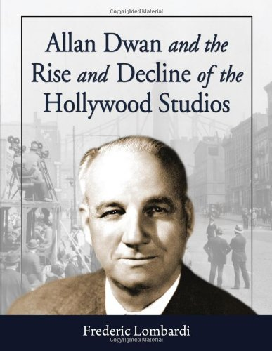 9780786434855: Allan Dwan and the Rise and Decline of the Hollywood Studios