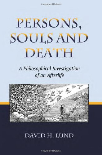 Persons, Souls and Death: A Philosophical Investigation of an Afterlife (Paperback): David H. Lund