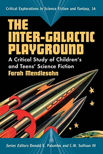 9780786435036: The Inter-Galactic Playground: A Critical Study of Children's and Teens' Science Fiction (Critical Explorations in Science Fiction and Fantasy)