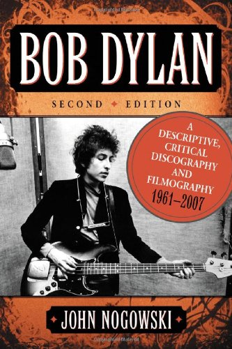 9780786435180: Bob Dylan: A Descriptive, Critical Discography and Filmography, 1961-2007