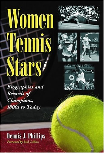 9780786435289: Women Tennis Stars: Biographies and Records of Champions, 1800s to Today