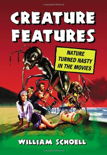 Creature Features: Nature Turned Nasty in the Movies: William Schoell