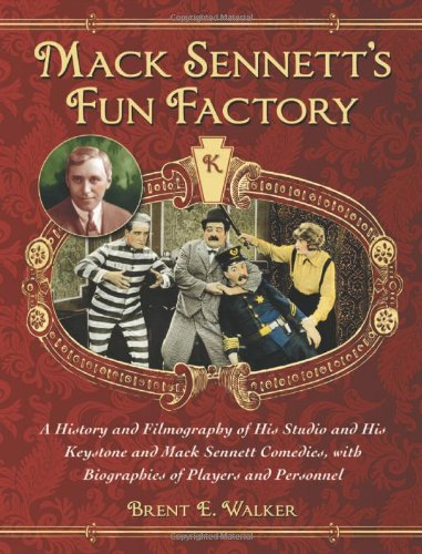 9780786436101: Mack Sennett's Fun Factory: A History and Filmography of His Studio and His Keystone and Mack Sennett Comedies, with Biographies of Players and Pe