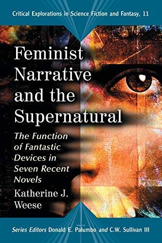 9780786436156: Feminist Narrative and the Supernatural: The Function of Fantastic Devices in Seven Recent Novels (Critical Explorations in Science Fiction and ... Explorations in Science Fiction and Fantasy)