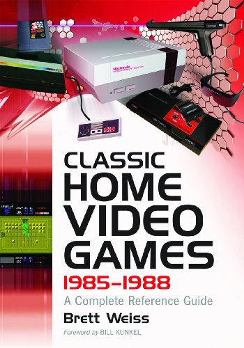 Classic Home Video Games, 1985-1988: A Complete Reference Guide: Brett Weiss; Foreword by Bill ...