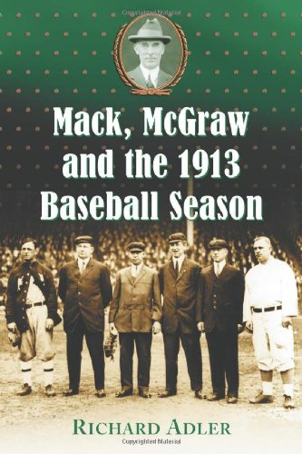 Mack, McGraw And The 1913 Baseball Season: Adler, Richard