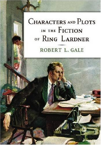 Characters and Plots in the Fiction of Ring Lardner (Paperback): Robert L. Gale