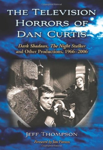 9780786436934: The Television Horrors of Dan Curtis: Dark Shadows, The Night Stalker and Other Productions, 1966-2006
