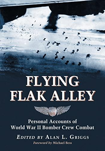9780786437078: Flying Flak Alley: Personal Accounts of World War II Bomber Crew Combat