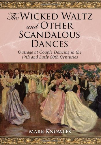 9780786437085: The Wicked Waltz and Other Scandalous Dances: Outrage at Couple Dancing in the 19th and Early 20th Centuries