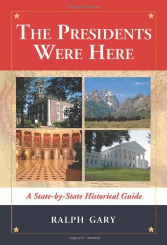 9780786437146: The Presidents Were Here: A State-by-State Historical Guide