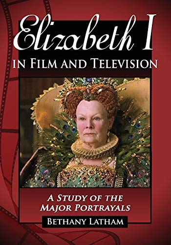 9780786437184: Elizabeth I in Film and Television: A Study of the Major Portrayals