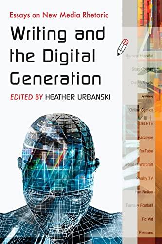 9780786437207: Writing and the Digital Generation: Essays on New Media Rhetoric