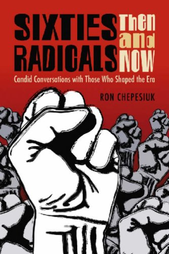 Sixties Radicals, Then and Now: Candid Conversations With Those Who Shaped the Era: Chepesiuk, Ron