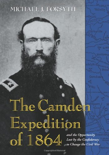 9780786437351: The Camden Expedition of 1864 and the Opportunity Lost by the Confederacy to Change the Civil War