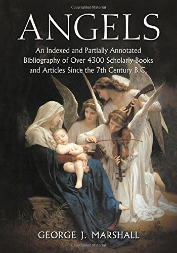 Angels: An Indexed and Partially Annotated Bibliography of Over 4300 Scholarly Books and Articles ...