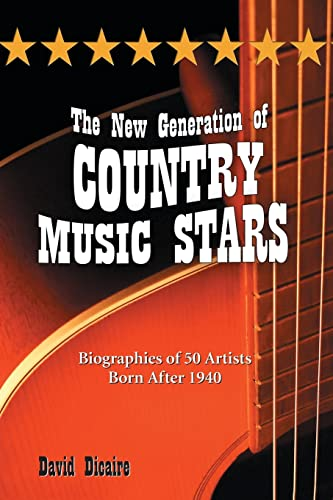 9780786437870: The New Generation of Country Music Stars: Biographies of 50 Artists Born After 1940