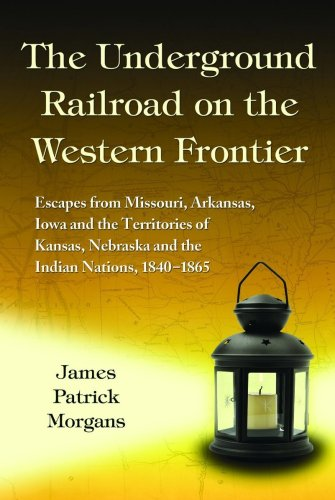 9780786437917: The Underground Railroad on the Western Frontier: Escapes from Missouri, Arkansas, Iowa and the Territories of Kansas, Nebraska and the Indian Nations, 1840-1865