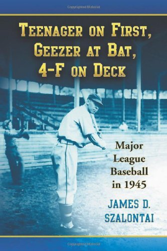 9780786437948: Teenager on First, Geezer at Bat, 4-F on Deck: Major League Baseball in 1945