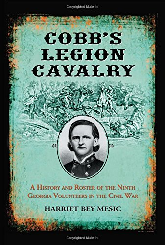 Cobb's Legion Cavalry: A History and Roster of the Ninth Georgia Volunteers in the Civil War: ...