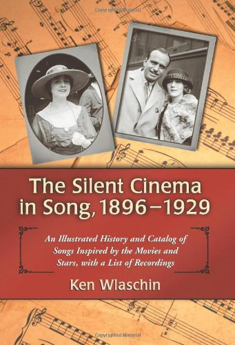 The Silent Cinema in Song, 1896- 1929 (0786438045) by Ken Wlaschin