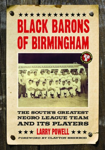 Black Barons of Birmingham : The South's Greatest Negro League Team and Its Players: Powell, ...