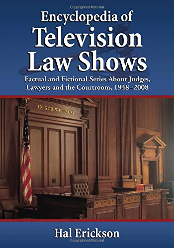 9780786438280: Encyclopedia of Television Law Shows: Factual and Fictional Series About Judges, Lawyers and the Courtroom, 1948-2008