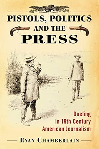9780786438297: Pistols, Politics and the Press