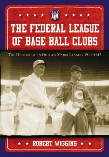 9780786438358: The Federal League of Base Ball Clubs: The History of an Outlaw Major League, 1914-1915
