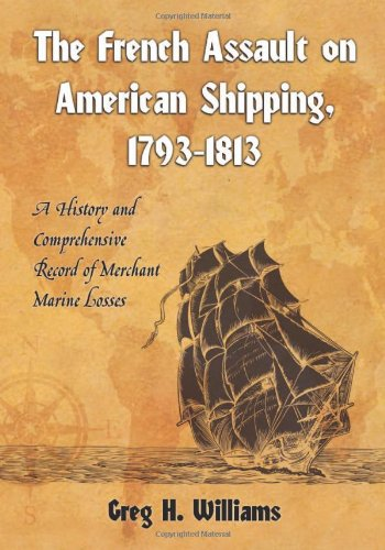 9780786438372: The French Assault on American Shipping, 1793-1813: A History and Comprehensive Record of Merchant Marine Losses