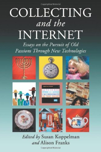 Collecting and the Internet: Essays on the: Susan Koppelman and