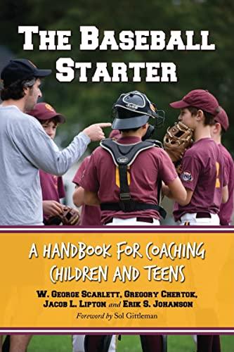 The Baseball Starter: A Handbook for Coaching: W. George Scarlett,
