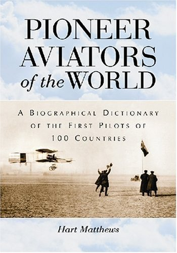 9780786438808: Pioneer Aviators of the World: A Biographical Dictionary of the First Pilots of 100 Countries