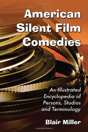 9780786438839: American Silent Film Comedies: An Illustrated Encyclopedia of Persons, Studios and Terminology