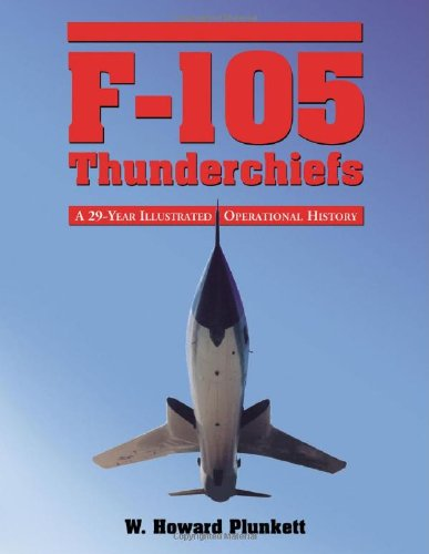 9780786438853: F-105 Thunderchiefs: A 29-Year Illustrated Operational History, with Individual Accounts of the 103 Surviving Fighter Bombers