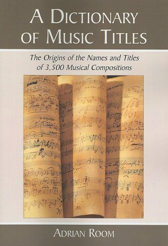 9780786438907: A Dictionary of Music Titles: The Origins of the Names and Titles of 3,500 Musical Compositions