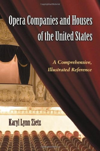 Opera Companies and Houses of the United States: A Comprehensive, Illustrated Reference (Paperback)...
